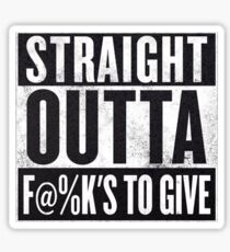 Straight out of fu@ks to give Sticker