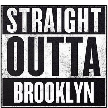 Straight Outta Brooklyn by MynameisJEFF