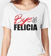 Bye Felicia Women's Relaxed Fit T-Shirt