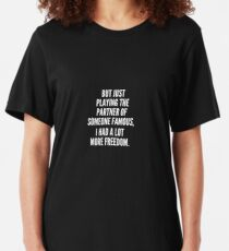 But just playing the partner of someone famous I had a lot more freedom Slim Fit T-Shirt