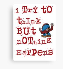 I try to think but nothing happens Canvas Print