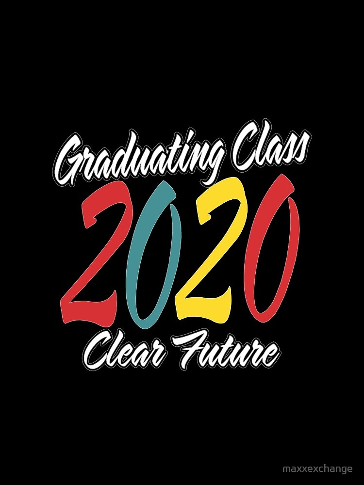 Class of 2020 Graduation Clear Future. by maxxexchange