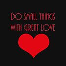 Do Small Things With Great Red Love by hurmerinta