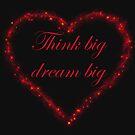 Think Big Dream Big by hurmerinta