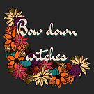 Bow Down Witches by Margaret French