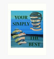 Two Heads, YOUR SIMPLY THE BEST Art Print