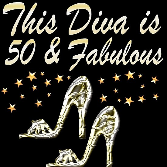 """Fab 50 People: """"THIS DIVA IS 50 AND FABULOUS"""" Photographic Prints By"""