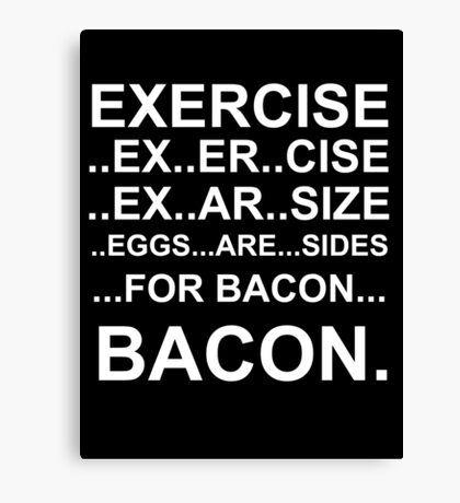 Exercise... bacon. Canvas Print
