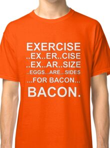 Exercise... bacon. Classic T-Shirt