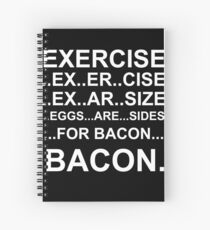 Exercise... bacon. Spiral Notebook