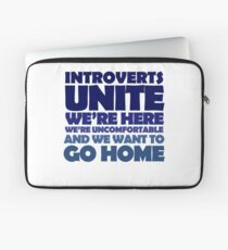 Introverts unite we're here we're uncomfortable and we want to go home Laptop Sleeve