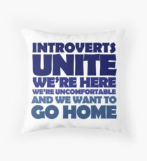 Introverts unite we're here we're uncomfortable and we want to go home Throw Pillow