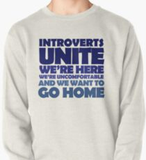 Introverts unite we're here we're uncomfortable and we want to go home Pullover