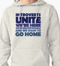 Introverts unite we're here we're uncomfortable and we want to go home Pullover Hoodie