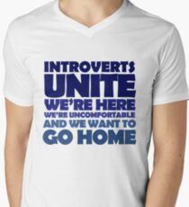 Introverts unite we're here we're uncomfortable and we want to go home Men's V-Neck T-Shirt