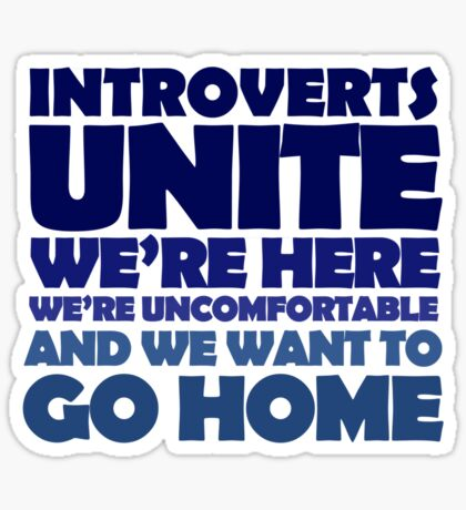 Introverts unite we're here we're uncomfortable and we want to go home Sticker