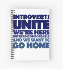 Introverts unite we're here we're uncomfortable and we want to go home Spiral Notebook