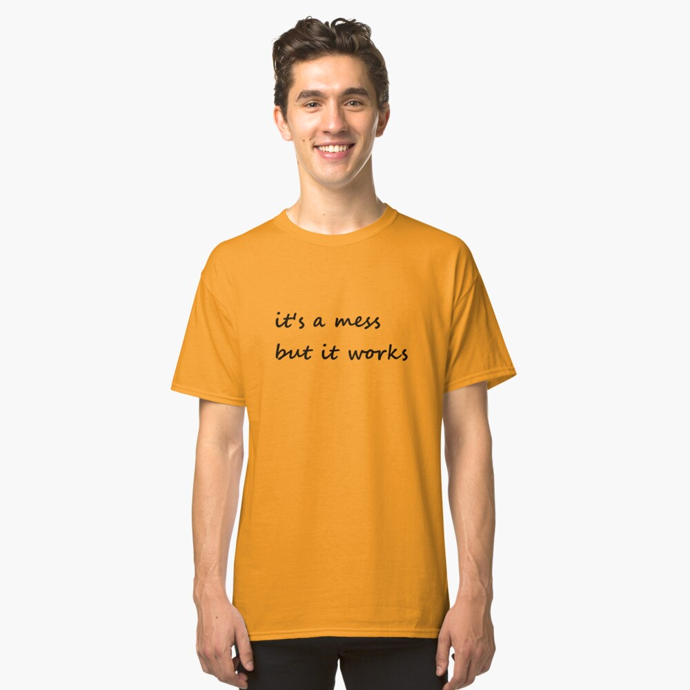 it's a mess but it works - Clothing Classic T-Shirt