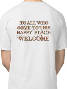 To All Who Come to This Happy Place (Black) Classic T-Shirt
