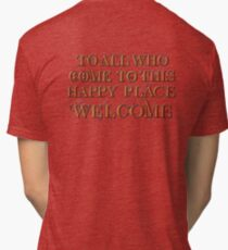 To All Who Come to This Happy Place (Black) Tri-blend T-Shirt