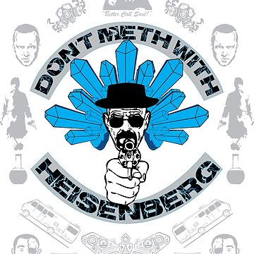 Don't Meth With Heisenberg by Amazing-T