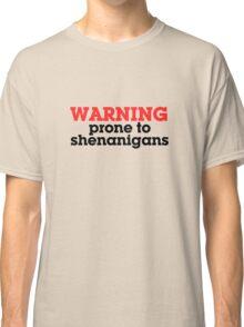 Warning prone to shenanigans Classic T-Shirt