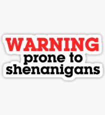 Warning prone to shenanigans Sticker