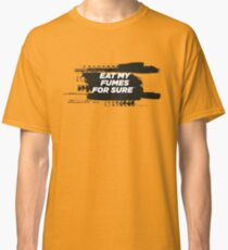 EAT MY FUMES For Sure Motorsport T-Shirt Classic T-Shirt