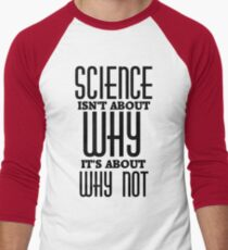Science Isn't About Why Men's Baseball ¾ T-Shirt