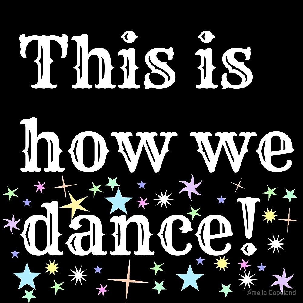 This is how we dance!  by Amelia Copeland