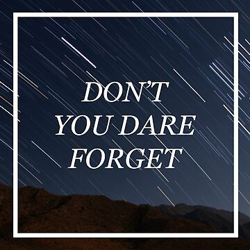 DON'T YOU DARE FORGET by caomicc