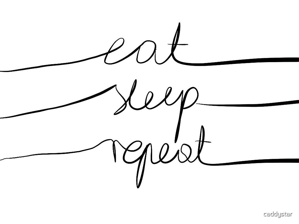 eat, sleep, repeat by caddystar