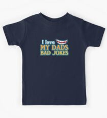 I Love my Dads BAD JOKES! Kids Tee