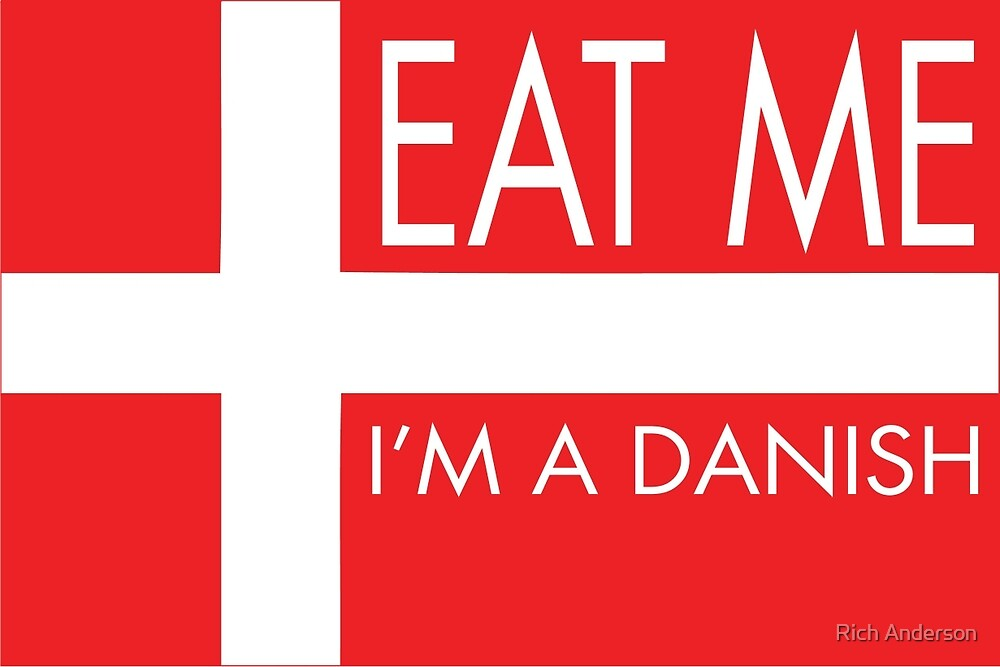 Eat me, I'm a Danish by Rich Anderson