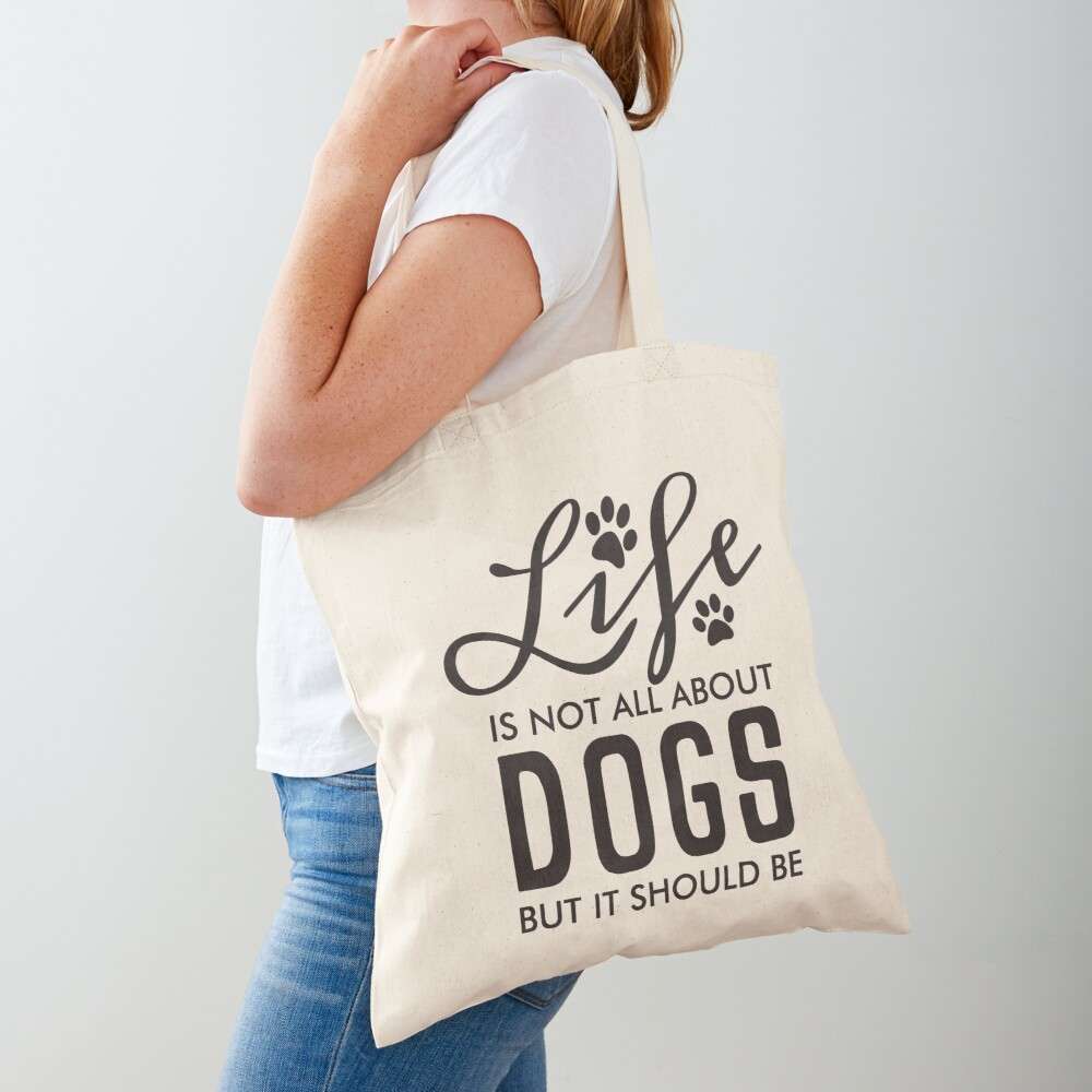 Life Is No All About Dogs But it Should Be | Black Tote Bag
