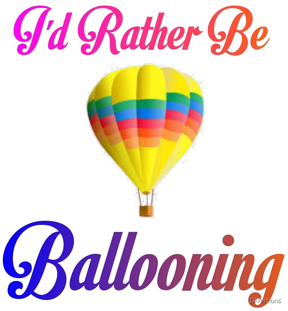 I'D RATHER BE BALLOONING by Divertions