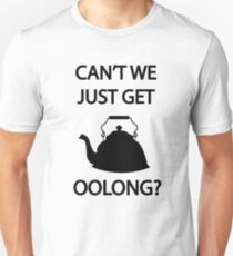 Can't we just get OOLONG Unisex T-Shirt
