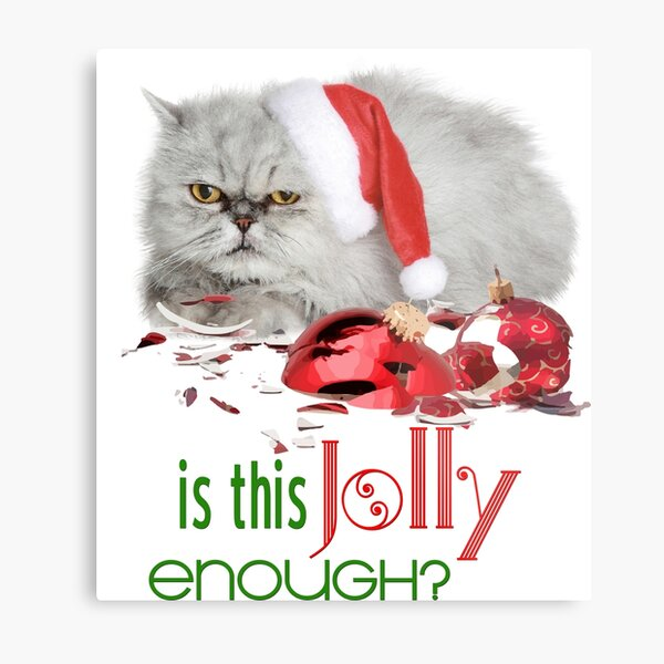 Funny Christmas Cat Jolly Enough Metal Print
