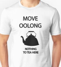 Move OOLONG nothing to TEA here T-Shirt