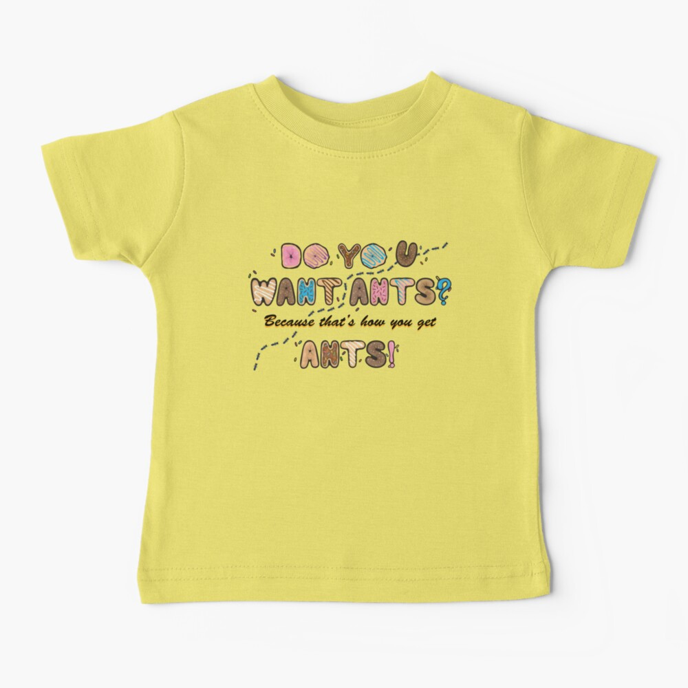 Do you want Ants? Baby T-Shirt