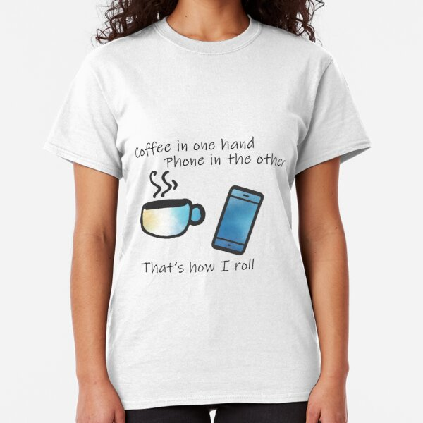 Copy of Copy of Coffee in One Hand - Blue Classic T-Shirt