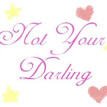 """Not Your Darling"" Small Logo Version by Anomy"
