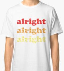Alright Alright Alright - Matthew McConaughey : White Classic T-Shirt