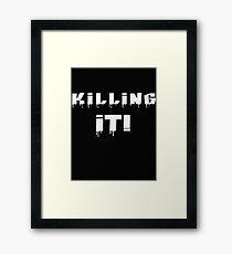 Killing It! White Letters Framed Print