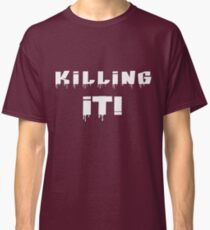 Killing It! White Letters Classic T-Shirt