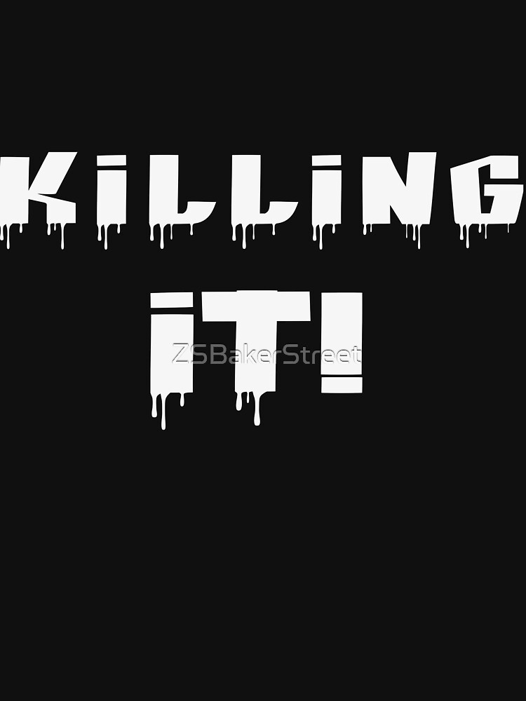 Killing It! White Letters by ZSBakerStreet