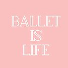 Ballerina Gift - Ballet is Life Present - Dance Major by LJCM