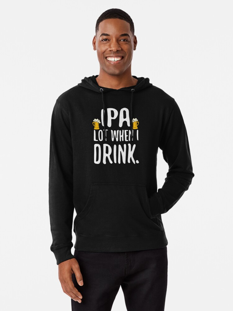 Mens Classic Pullover Hoodie Sweatshirt,IPA Lot When I Drink Print