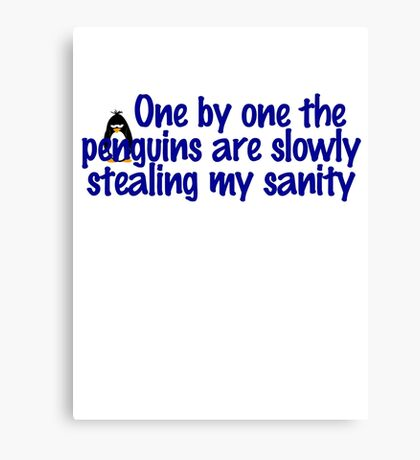 One by one the penguins are slowly stealing my sanity Canvas Print