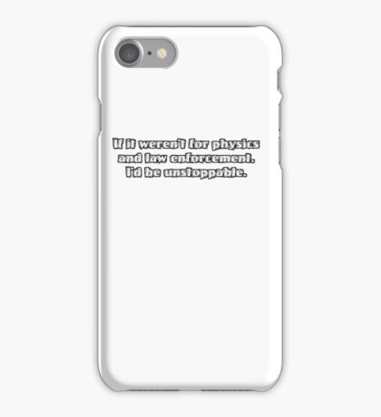 If it weren't for physics and law enforcement, I'd be unstoppable iPhone Case/Skin